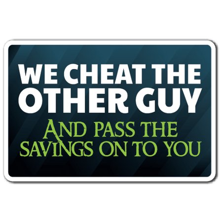WE CHEAT THE OTHER GUY Aluminum Sign sales shopping consumer customer | Indoor/Outdoor | 10