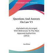 Questions And Answers On Law V5 : Alphabetically Arranged, With References To The Most Approved Authorities (1852)