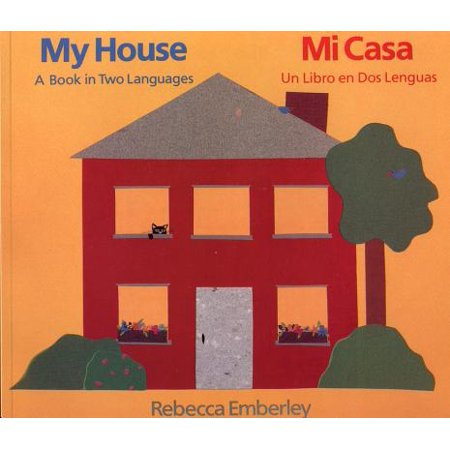 My House/ Mi Casa : A Book in Two Languages/ Un Libro en Dos
