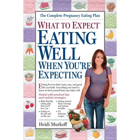 What to Expect: Eating Well When You're Expecting - Paperback (What To Expect When Having A Baby)