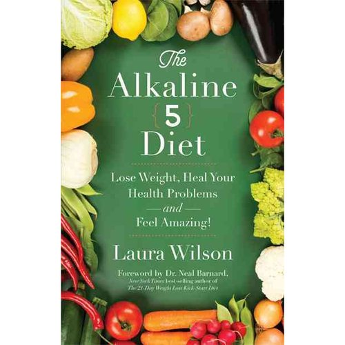 The Alkaline 5 Diet: Lose Weight, Heal Your Health Problems and Feel...