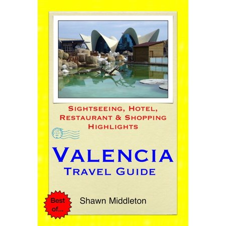 Valencia, Spain Travel Guide - Sightseeing, Hotel, Restaurant & Shopping Highlights (Illustrated) - (Best Spanish Restaurants In Dc)