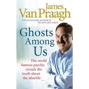 Ghosts Among Us : Uncovering the Truth about the Other Side. James Van Praagh