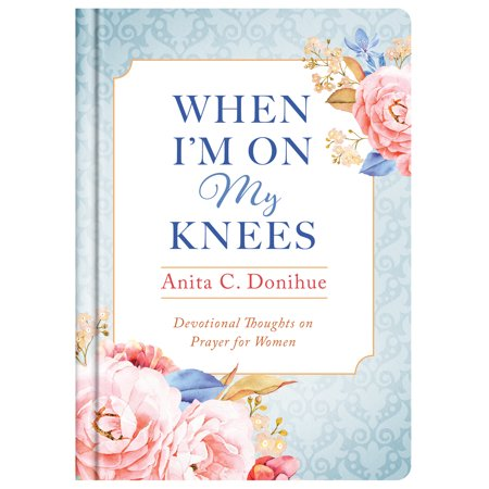 When I'm On My Knees - 20th Anniversary Edition : Devotional Thoughts on Prayer for Women](When To Expect My Refund)
