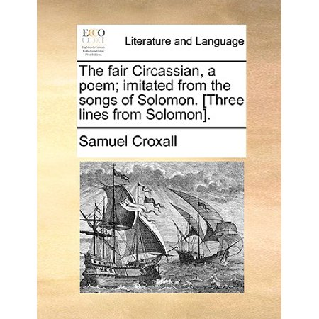 Song Of Solomon 3 (The Fair Circassian, a Poem; Imitated from the Songs of Solomon. [Three Lines from)