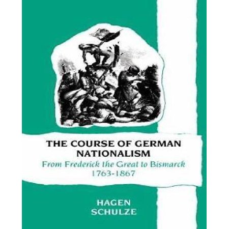The Course Of German Nationalism  From Frederick The Great To Bismarck 1763 1867