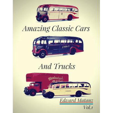 Truck Picture Photo - Picture Cars: Photo Book Amazing Classic Cars and Trucks: Classic Cars Decor, Classic Cars Model, Classic Cars Poster, Class Bus Toy
