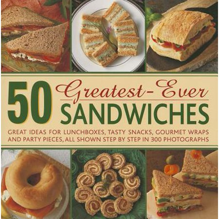 50 Greatest-Ever Sandwiches : Great Ideas for Lunchboxes, Tasty Snacks, Gourmet Wraps and Party Pieces, All Shown Step by Step in 300 Photographs - Snack Ideas For Halloween