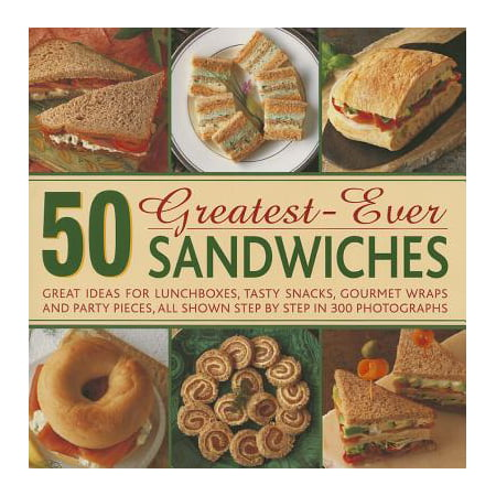 Snack Food Ideas For Halloween (50 Greatest-Ever Sandwiches : Great Ideas for Lunchboxes, Tasty Snacks, Gourmet Wraps and Party Pieces, All Shown Step by Step in 300)