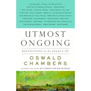 Utmost Ongoing : Reflections on the Legacy of Oswald Chambers
