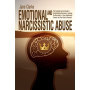 Emotional and Narcissistic Abuse: The Complete Survival Guide to Understanding Narcissism, Escaping the Narcissist in a Toxic Relationship Forever, and Your Road to Recovery (Paperback)