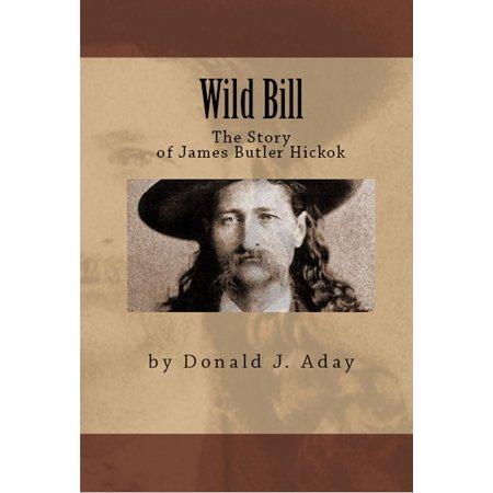 Wild Bill: The Story of James Butler Hickok -