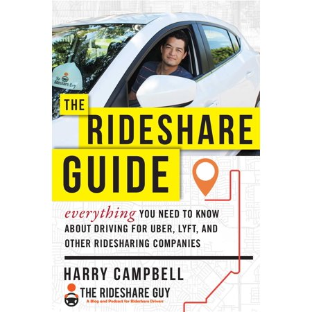 The Rideshare Guide : Everything You Need to Know about Driving for Uber, Lyft, and Other Ridesharing
