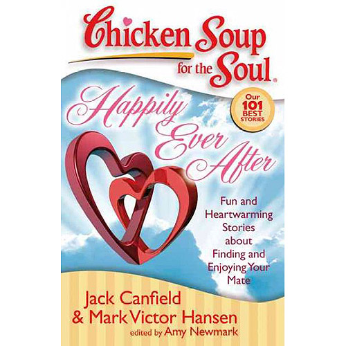 Chicken Soup for the Soul Happily Ever After: Fun and Heartwarming Stories About Finding and Enjoying Your Mate