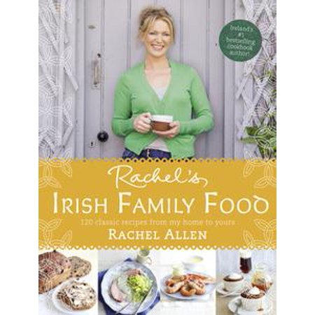 Rachels Irish Family Food: A collection of Rachels best-loved family recipes -