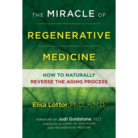 The Miracle of Regenerative Medicine : How to Naturally Reverse the Aging