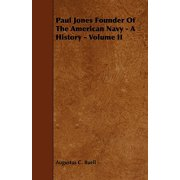 Paul Jones Founder of the American Navy - A History - Volume II