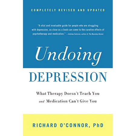Undoing Depression : What Therapy Doesn't Teach You and Medication Can't Give