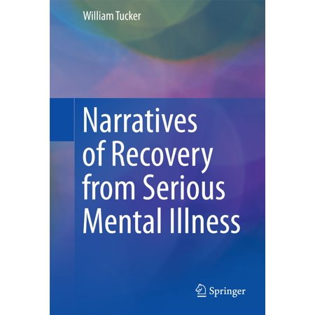 Narratives of Recovery from Serious Mental Illness -