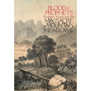 Blood of the Prophets : Brigham Young and the Massacre at Mountain Meadows