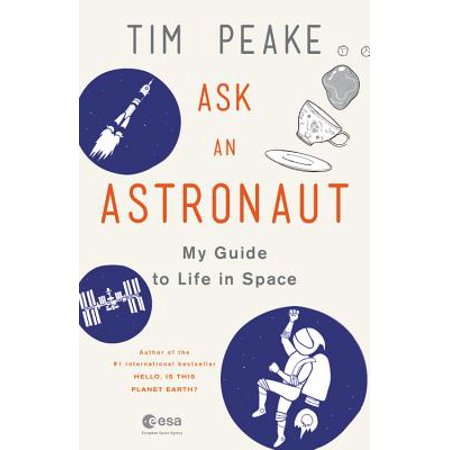 Ask an Astronaut : My Guide to Life in Space ()