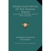 Negro Slave Myths of the Spanish Period : Tales of Lost Treasure, 16th to 19th Centuries