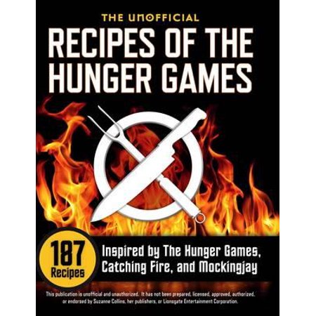 The Unofficial Recipes of The Hunger Games: 187 Recipes Inspired by The Hunger Games, Catching Fire, and Mockingjay -