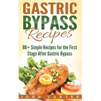 Gastric Bypass Recipes : 80+ Simple Recipes for the First Stage After Gastric Bypass Surgery