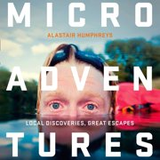 Microadventures: Local Discoveries for Great Escapes (Audiobook)