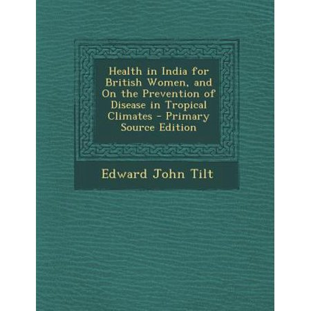 Health In India For British Women  And On The Prevention Of Disease In Tropical Climates   Primary Source Edition