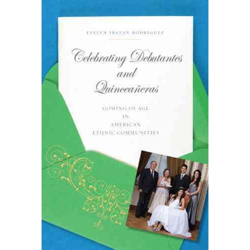 Celebrating Debutantes and Quinceaneras: Coming of Age in American Ethnic Communities