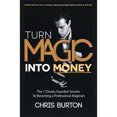 Turn Magic Into Money by Chris Burton - Book