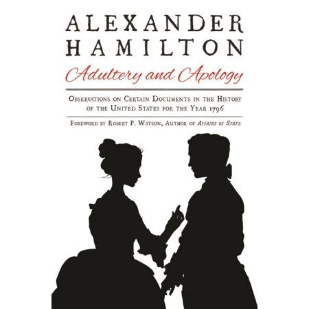 Alexander Hamilton  Adultery And Apology   Observations On Certain Documents In The History Of The United States For The Year 1796