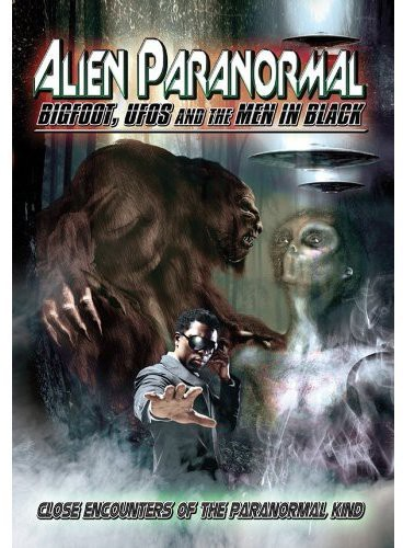 Alien Paranormal: Bigfoot, UFOs and the Men In Black by REALITY FILMS