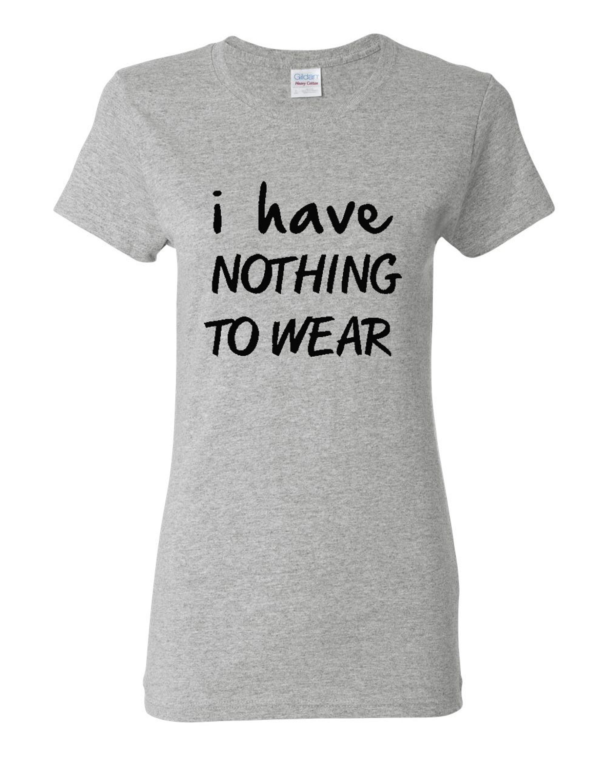 Ladies I Have Nothing To Wear T-Shirt Tee
