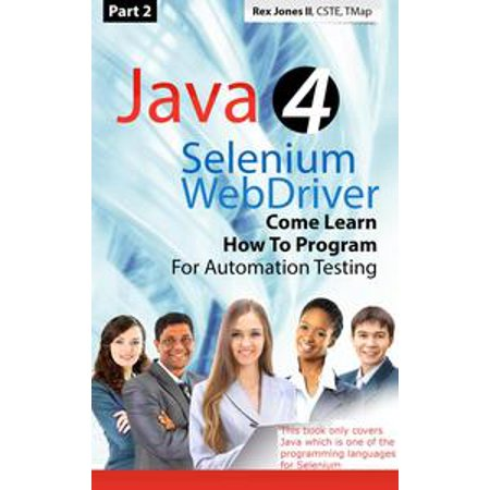 (Part 2) Java 4 Selenium WebDriver: Come Learn How To Program For Automation Testing -