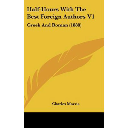 Half-Hours with the Best Foreign Authors V1: Greek and Roman