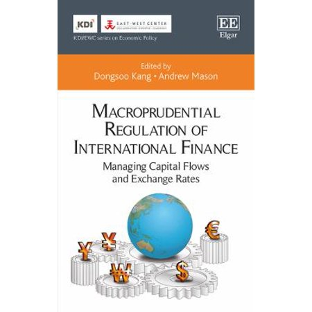 Macroprudential Regulation Of International Finance  Managing Capital Flows And Exchange Rates