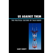 Lexington Studies in Political Communication: Us Against Them: The Political Culture of Talk Radio (Paperback)