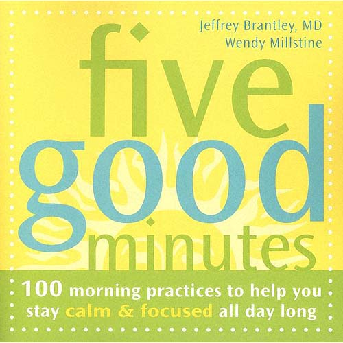 Five Good Minutes: 100 Morning Practices To Help You Stay Calm & Focused All Day Long