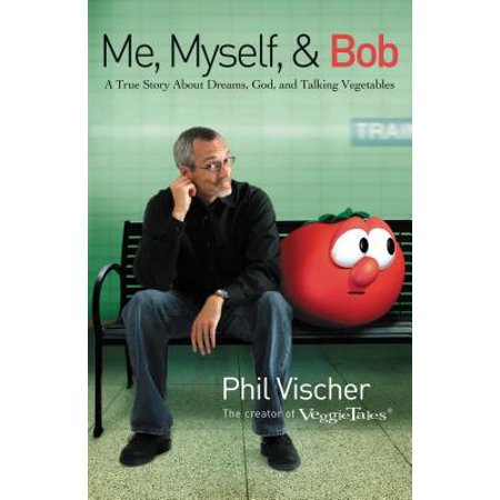 Me, Myself & Bob : A True Story about Dreams, God, and Talking