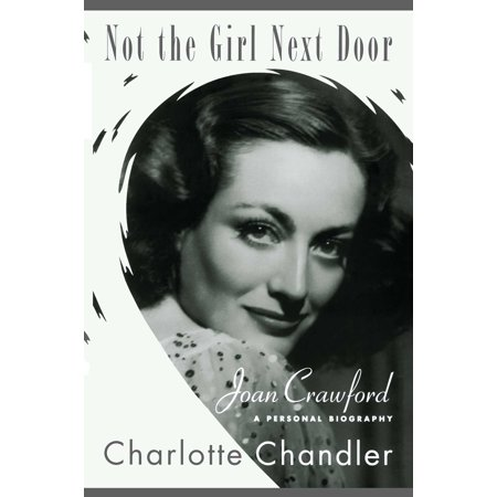 Not the Girl Next Door : Joan Crawford, a Personal