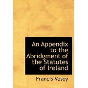 An Appendix to the Abridgment of the Statutes of Ireland