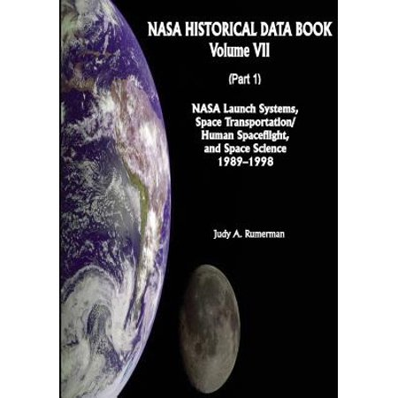 Nasa Historical Data Book  Volume Vii  Nasa Launch Systems  Space Transportation Human Spaceflight  And Space Science 1989 1998  Part 1