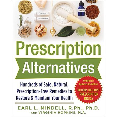 Prescription Alternatives: Hundreds of Safe, Natural, Prescription-Free Remedies to Restore and Maintain Your Health, Fourth Edition