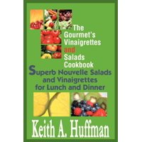 The Gourmet's Vinaigrettes and Salads Cookbook : Superb Nouvelle Salads and Vinaigrettes for Lunch and Dinner
