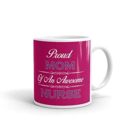 Nurses Day Gifts (Proud Mom of an awesome nurse Rn mother's day coffee tea ceramic mug office work cup Gift 11)