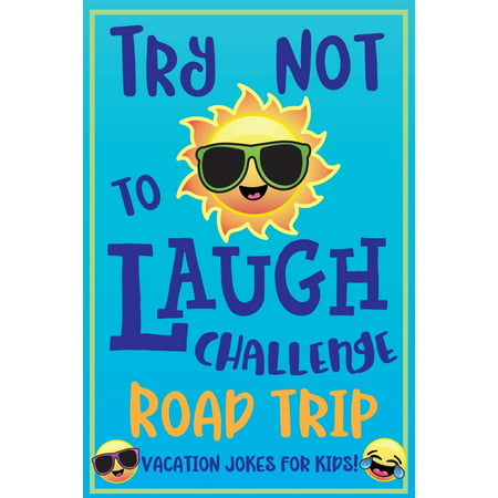 Try Not to Laugh Challenge Road Trip Vacation Jokes for Kids: Joke book for Kids, Teens, & Adults, Over 330 Funny Riddles, Knock Knock Jokes, Silly Puns, Family Friendly Activity, Don't Laugh