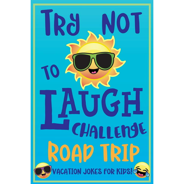 Try Not To Laugh Challenge Road Trip Vacation Jokes For Kids Joke Book For Kids Teens