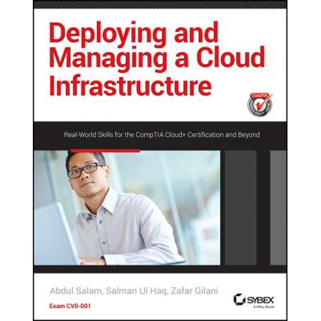 Deploying and Managing a Cloud Infrastructure : Real-World Skills for the Comptia Cloud+ Certification and Beyond: Exam -